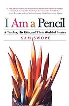 I am a pencil : a teacher, his kids, and their world of stories