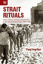 Strait rituals : China, Taiwan, and the United States in the Taiwan Strait crisis, 1954-1958