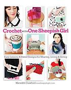 Crochet with one sheepish girl - easy lessons & sweet designs for wearing,.