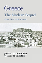 Greece : the modern sequel : from 1821 to the present