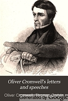 Oliver Cromwell's letters and speeches, including the supplement to the first edition; with elucidations.