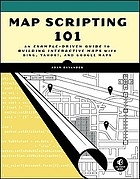Map scripting 101 : an example-driven guide to building interactive maps with Bing, Yahoo!, and Google Maps