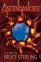 Ascendancies : the best of Bruce Sterling