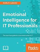 Emotional intelligence for IT professionals : the must-have guide for a successful career in IT