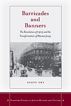 Barricades and Banners : the Revolution of 1905 and the Transformation of Warsaw Jewry.
