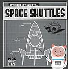Piggles' guide to : space shuttles
