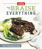 How to braise everything : classic, modern, and global dishes using a time-honored technique