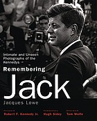 Remembering Jack : intimate and unseen photographs of the Kennedys