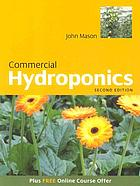 Commercial hydroponics : how to grow 86 different plants in hydroponics
