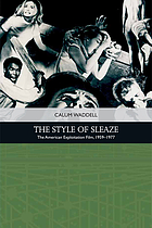 The style of sleaze : the American exploitation film, 1959-1977