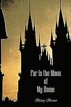 Far is the moon of my home : a novel