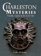 Charleston mysteries : ghostly haunts in the holy city