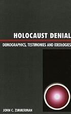 Holocaust denial : demographics, testimonies, and ideologies