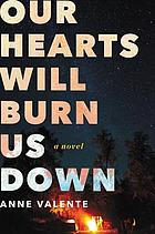 Our hearts will burn us down : a novel