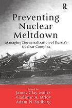Preventing nuclear meltdown : managing decentralization of Russia's nuclear complex