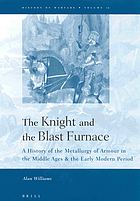 The knight and the blast furnace : a history of the metallurgy of armour in the Middle Ages & the early modern period