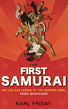 The first samurai : the life and legend of the warrior rebel Taira Masakado