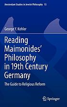 Reading Maimonides' philosophy in 19th Century Germany : the guide to religious reform