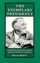 The exemplary presidency : Franklin D. Roosevelt and the American political tradition