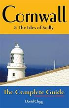 Cornwall & the Isles of Scilly : the complete guide