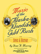 Music of the Alaska-Klondike gold rush : songs & history