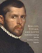 Bellini, Titian, and Lotto : North Italian paintings from the Accademia Carrara, Bergamo
