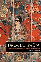Umm Kulthūm : artistic agency and the shaping of an Arab legend, 1967-2007