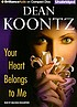 Your heart belongs to me by  Dean R Koontz