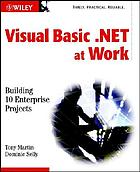 Visual Basic .NET at work : building 10 enterprise projects