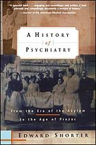 A history of psychiatry : from the era of the asylum to the age of Prozac.