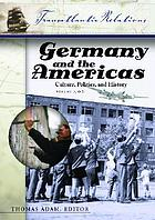 Germany and the Americas : culture, politics, and history : a multidisciplinary encyclopedia
