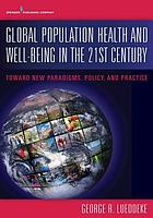 Global population health and well-being in the 21st century : toward new paradigms, policy, and practice