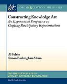 Constructing knowledge art : an experiential perspective on crafting participatory representations