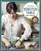 The New Midwestern table : 200 heartland recipes