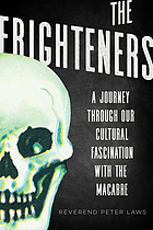 The frighteners : a journey through our cultural fascination with the macabre