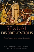 Sexual disorientations : queer temporalities, affects, theologies