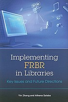 Implementing FRBR in libraries : key issues and future directions