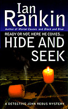 Hide and seek : a detective John Rebus mystery