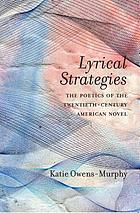 Lyrical strategies : the poetics of the twentieth-century American novel