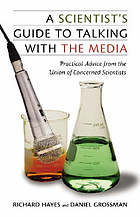 A scientist's guide to talking with the media : practical advice from the union of concerned scientists