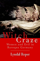 Witch craze : terror and fantasy in baroque Germany