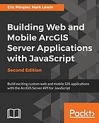 Building web and mobile ArcGIS Server applications with JavaScript : build exciting custom web and mobile GIS applications with the ArcGIS Server API for JavaScript