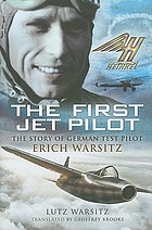 The first jet pilot : the story of German test pilot Erich Warsitz