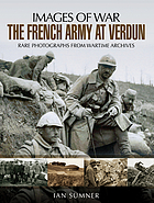 French Army at Verdun : Rare Photographs from Wartime Archives.