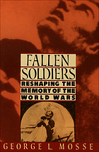 Fallen soldiers: reshaping the memory of the World Wars.