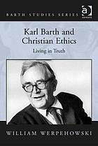 Karl Barth and Christian Ethics : Living in Truth.