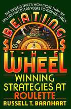 Beating the wheel : the system that has won over six million dollars from Las Vegas to Monte Carlo : biased-wheel play, wheel-watching systems, electronics, cheating methods, mathematics, anecdotes