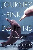 Journey of the pink dolphins : an Amazon quest