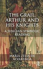 Grail, Arthur and his knights : a symbolic Jungian reading