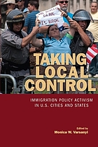 Taking local control : immigration policy activism in U.S. cities and states